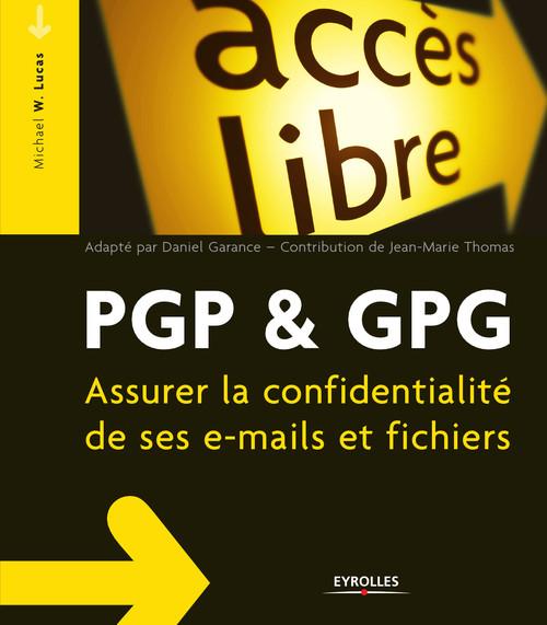 PGP & GPG ; assurer la confidentialité de ses e-mails et fichiers