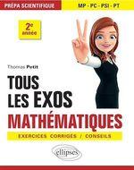 Tous les exos Mathématiques - Prépa scientifique 2e année - Exercices corrigés / Conseils  - Thomas Petit