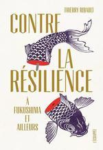 Couverture de Contre la résilience ; a fukushima et ailleurs