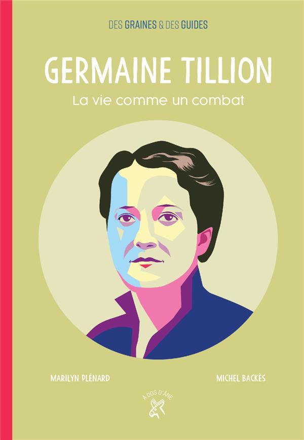 Germaine Tillion ; la vie comme un combat