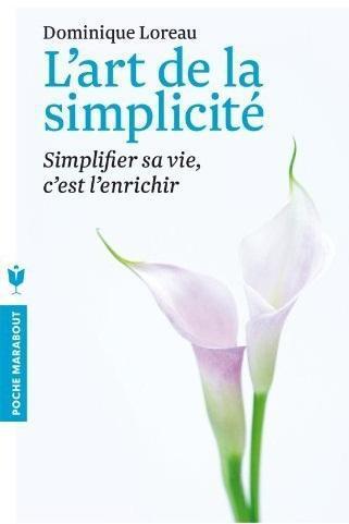 L'art de la simplicité ; simplifier sa vie, c'est l'enrichir