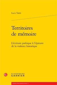 Territoires de mémoire ; l'écriture poétique à l'épreuve de la violence historique