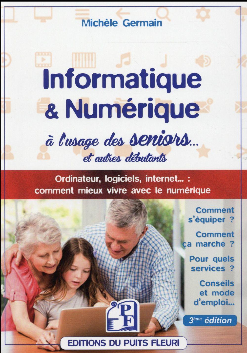 Informatique et numérique à l'usage des seniors... et autres débutants (3e édition)