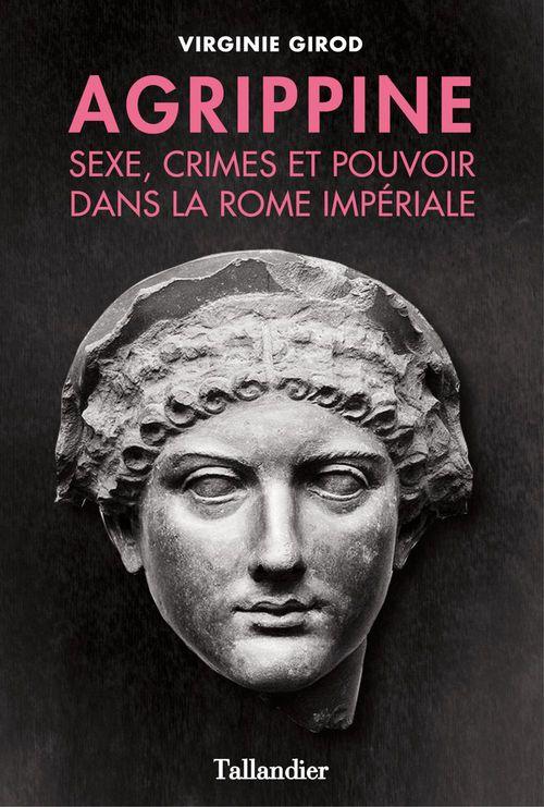 Agrippine ; sexe, crimes et pouvoir dans la Rome impériale