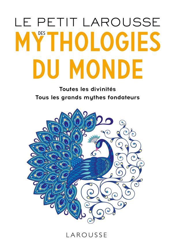 LE PETIT LAROUSSE DES MYTHOLOGIES DU MONDE  -  TOUTES LES DIVINITES, TOUS LES GRANDS MYTHES FONDATEURS