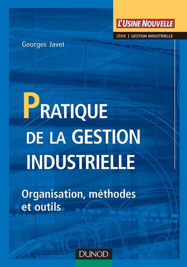 Pratique De La Gestion Industrielle - Organisation, Methodes Et Outils