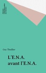 Vente Livre Numérique : L'E.N.A. avant l'E.N.A.  - Guy Thuillier