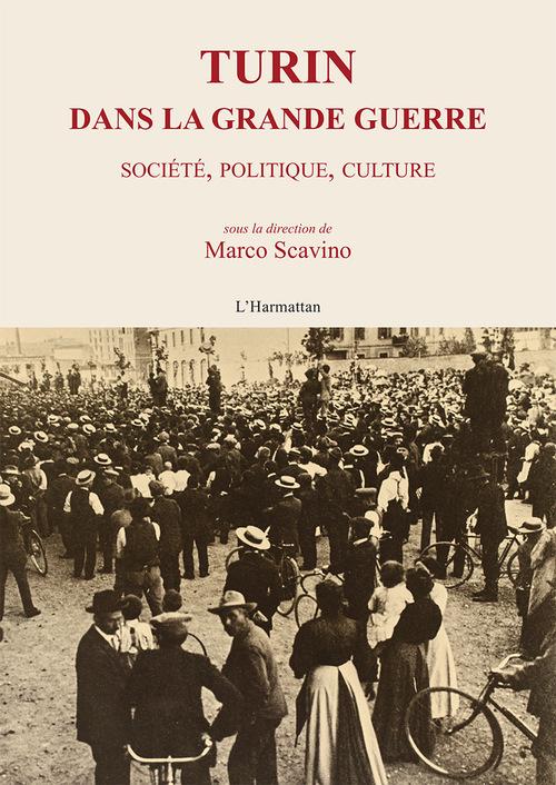 Turin dans la Grande Guerre ; société, politique, culture