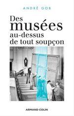 Des musées au-dessus de tout soupçon  - André Gob - Gob-A