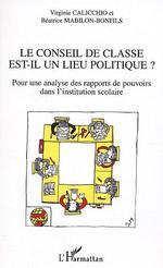 Le conseil de classe est-il un lieu politique ?  - Calicchio - Virginie Calicchio - Béatrice MABILON-BONFILS
