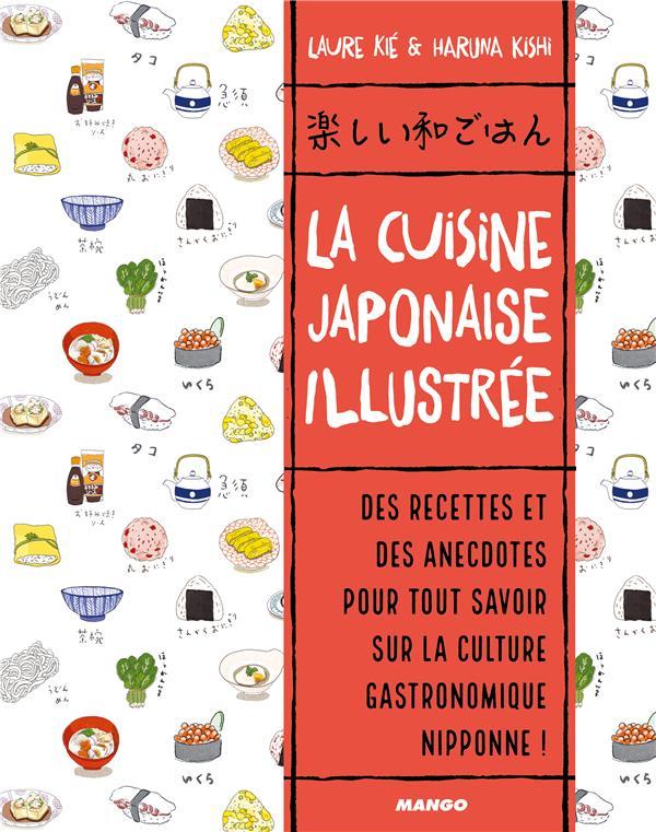 La cuisine japonaise illustrée ; des recettes et des anecdotes pour tout savoir sur la culture gastronomique nipponne !