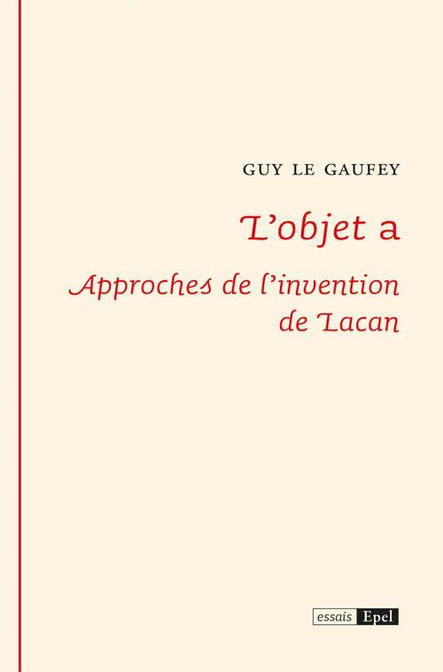 L'objet a ; approches de l'invention de Lacan