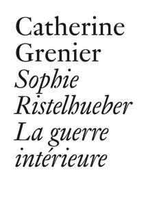 Sophie Ristelhueber ; la guerre intérieure