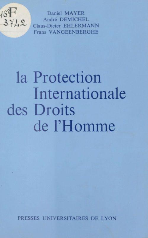 Vente EBooks : La Protection internationale des droits de l'homme  - Mayer  - Daniel Mayer  - André Demichel