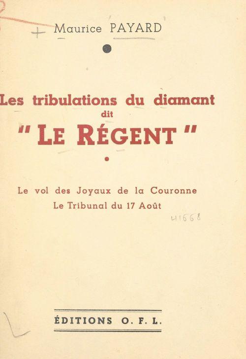 """Les tribulations du diamant dit """"Le Régent""""  - Maurice Payard"""