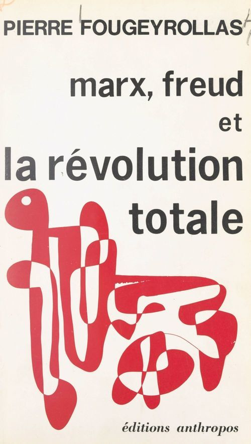 Marx, Freud et la révolution totale