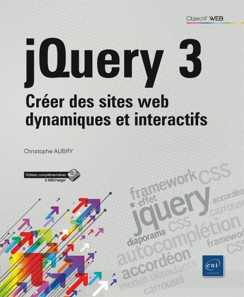 JQuery 3 ; créer des sites web dynamiques et interactifs