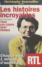 Vente Livre Numérique : Les histoires incroyables de l'émission Tous les coups sont permis  - Christophe BOURSEILLER
