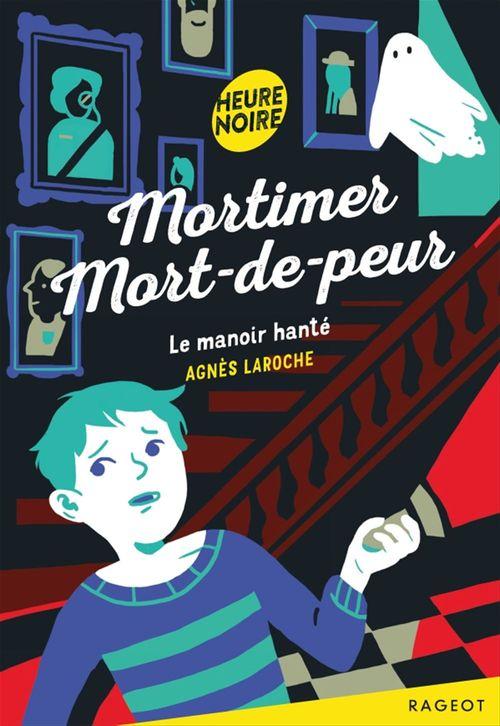 Mortimer mort-de-peur ; le manoir hanté