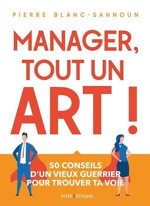 Manager, tout un art ! ; 50 conseils d'un vieux guerrier pour trouver ta voie