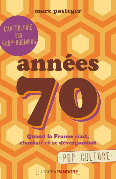 Génération 70 ; quand la France riait, chantait et se dévergondait