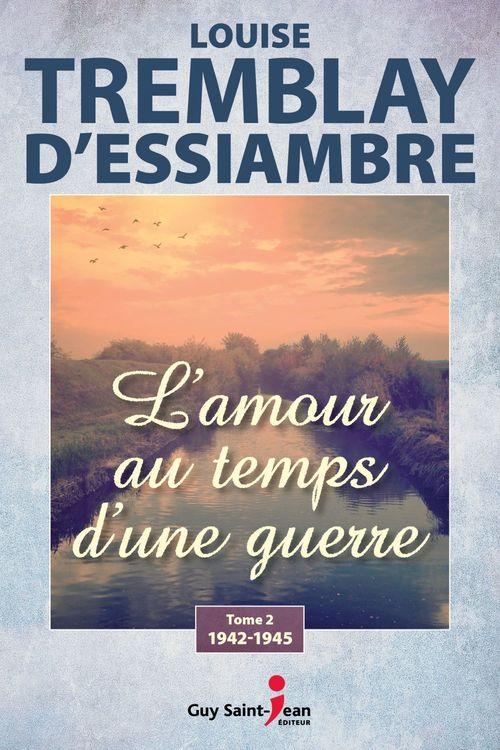 Vente Livre Numérique : L'amour au temps d'une guerre, tome 2  - Louise Tremblay d'Essiambre