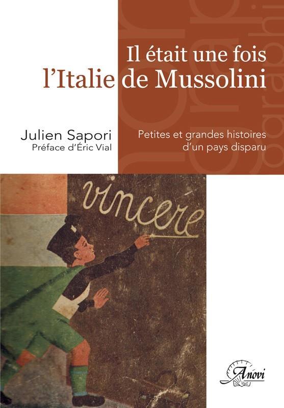 Il était une fois l'Italie de Mussolini ; petites et grandes histoires d'un pays disparu