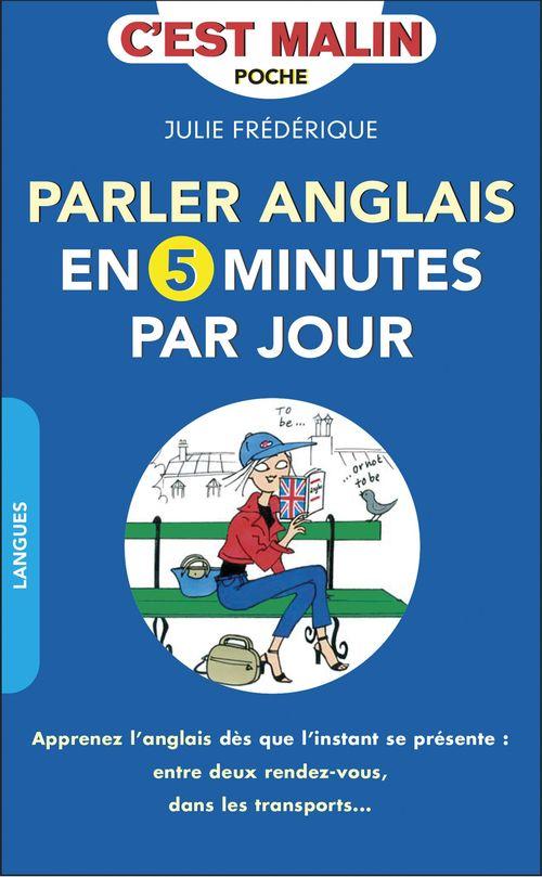 C'est malin poche ; parler anglais en 5 minutes par jour, c'est malin ; apprenez l'anglais dès que l'instant se présente : entre deux rendez-vous, dans les transports...