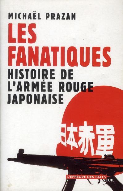 Les fanatiques ; histoire de l'armée rouge japonaise