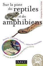 Sur la piste des reptiles et des amphibiens  - Françoise Serre-Collet