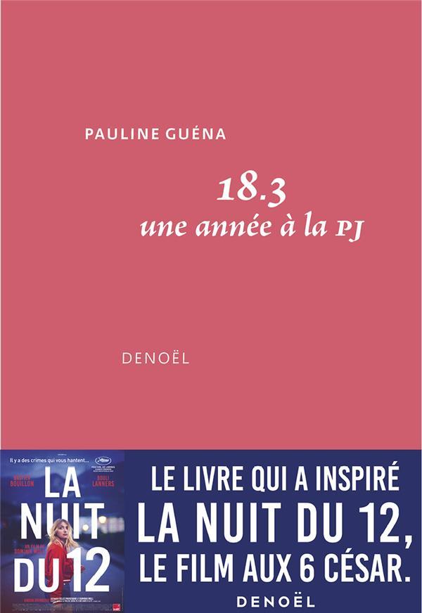 GUENA, PAULINE - 18.3  -  UNE ANNEE A LA PJ