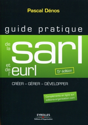 Guide Pratique De La Sarl Et De L'Eurl ; Creer, Gerer, Developper (5e Edition)