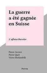 La guerre a été gagnée en Suisse  - Pierre Accoce - Pierre Quet