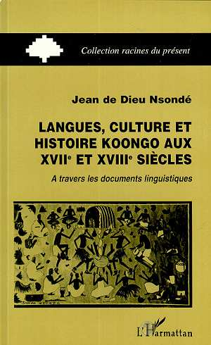 Langues, culture et histoire koongo au xviiieme siecle - a travers les documents linguistiques