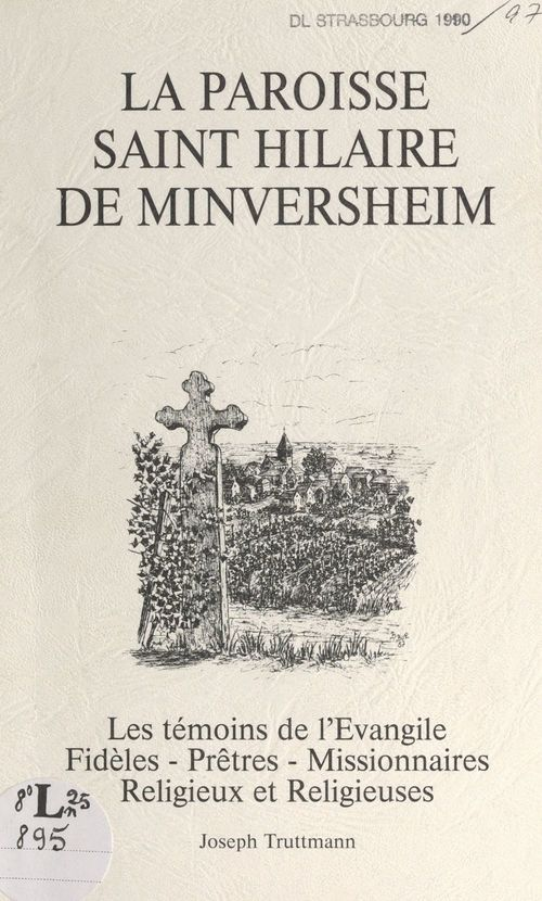 La paroisse Saint-Hilaire de Minversheim  - Joseph Truttmann