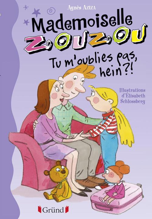 Mademoiselle Zouzou T7 - Tu m'oublies pas, hein?