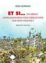 Vente Livre Numérique : Et si... on libérait notre imagination pour créer le futur que nous voulons ?  - Rob Hopkins