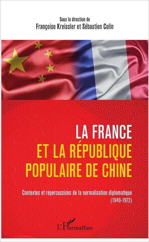 La France et la République populaire de Chine ; contextes et répercussions de la normalisation diplomatique (1949-1972)