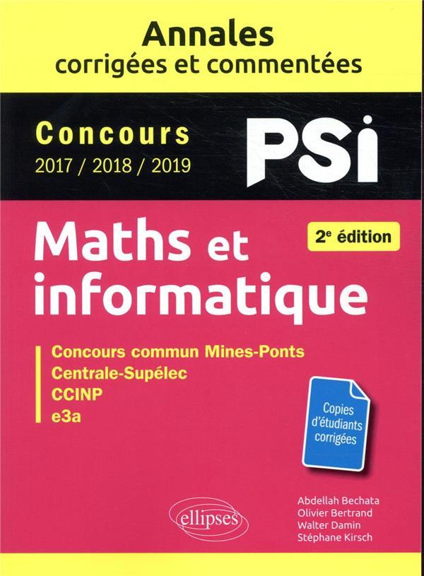 Maths et informatique. psi. annales corrigees et commentees. concours 2017/2018/2019 - 2e edition