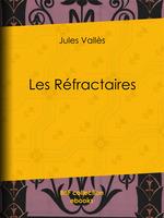 Vente EBooks : Les Réfractaires  - Jules Vallès