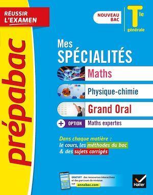 Prépabac réussir l'examen ; mes spécialités maths, physique-chimie, grand oral & maths expertes ; terminale générale
