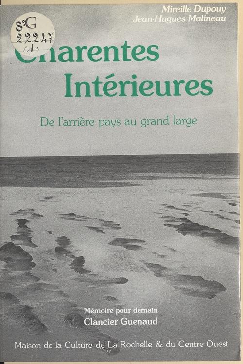 Charentes intérieures : De l'arrière pays au grand large  - Jean-Hugues Malineau  - Mireille Dupouy