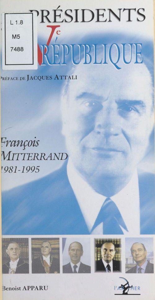 Francois mitterrand 1981-1985 ; les presidents de la veme republique