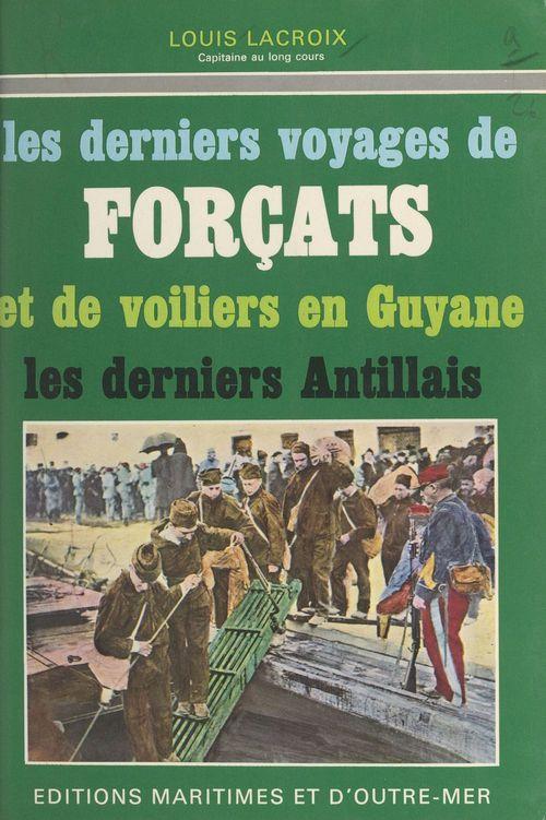 Les derniers voyages de forçats et de voiliers en Guyane  - Louis Lacroix