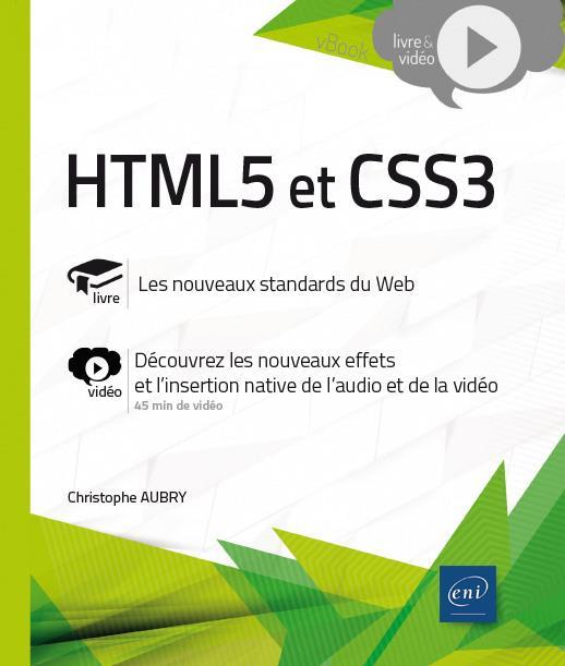 HTML5 et CSS3 : le guide complet ; complément vidéo : découvrez les nouveaux effets et l'insertion native de l'audio et de la vidéo