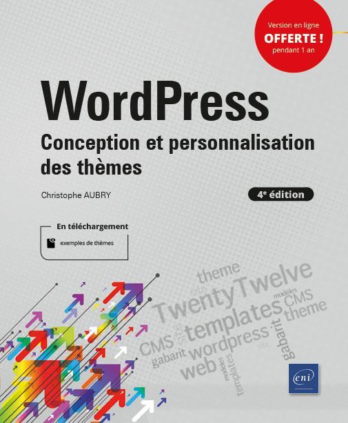 WordPress ; conception et personnalisation des thèmes (4e édition)
