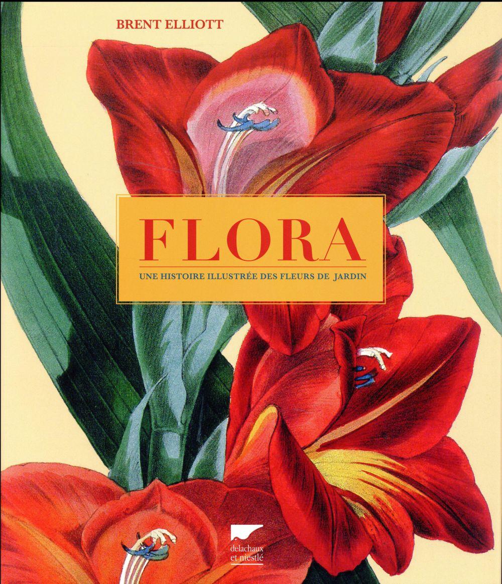 Flora ; une histoire illustrée des fleurs de jardin
