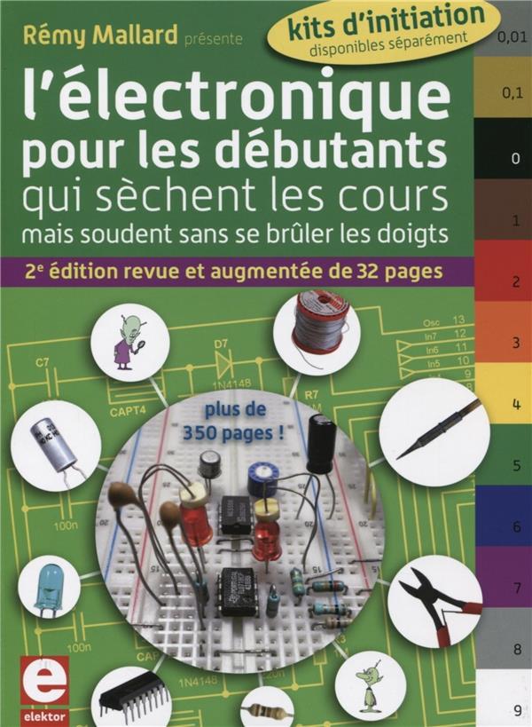 L'électronique pour les débutants qui sèchent les cours ; mais soudent sans se brûler les doigts (2e édition)