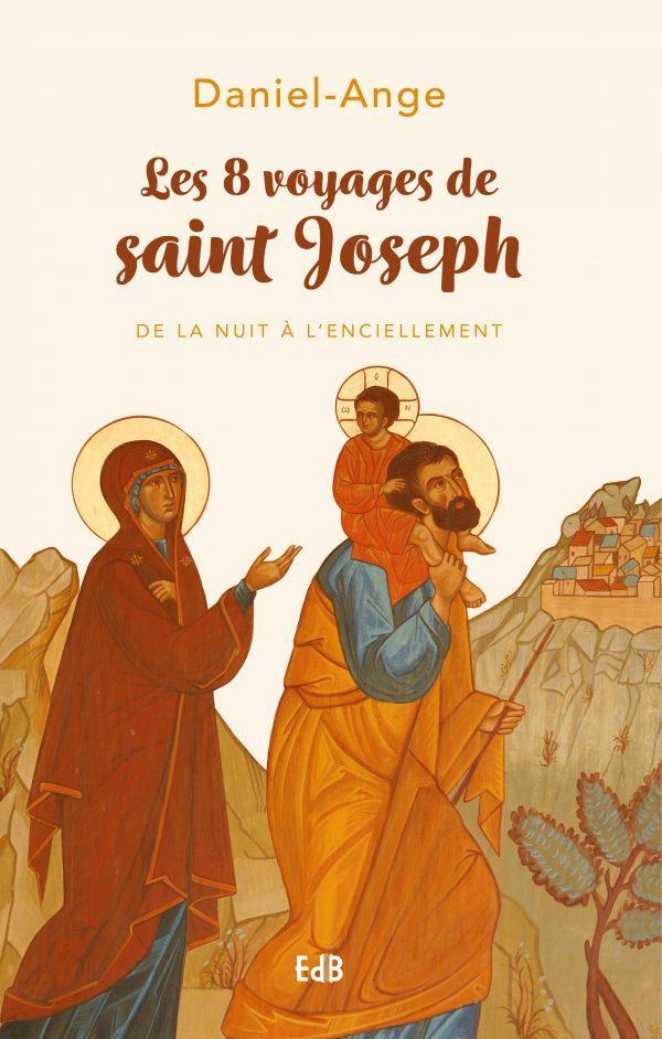 Les huit voyages de saint Joseph : de la nuit à l'enciellement