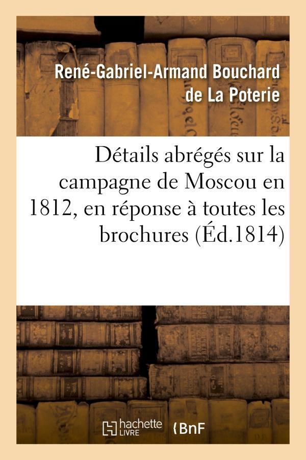 Details abreges sur la campagne de moscou en 1812, en reponse a toutes les brochures qui ont - paru